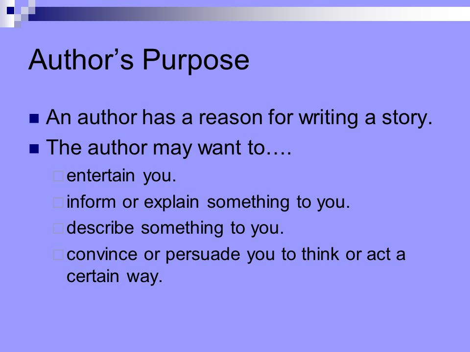 Author's Purpose An author has a reason for writing a story.