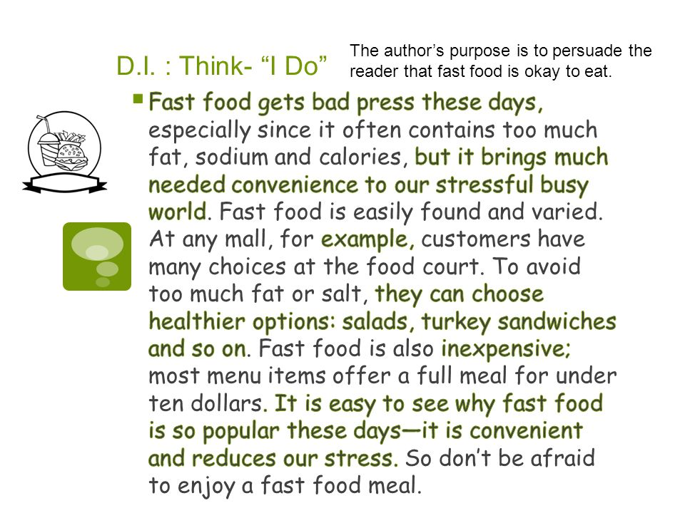 D.I. : Think- I Do The author's purpose is to persuade the reader that fast food is okay to eat.