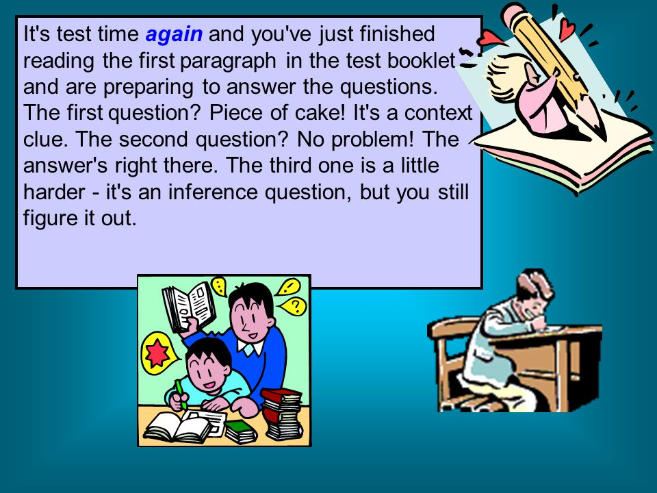 It s test time again and you ve just finished reading the first paragraph in the test booklet and are preparing to answer the questions.