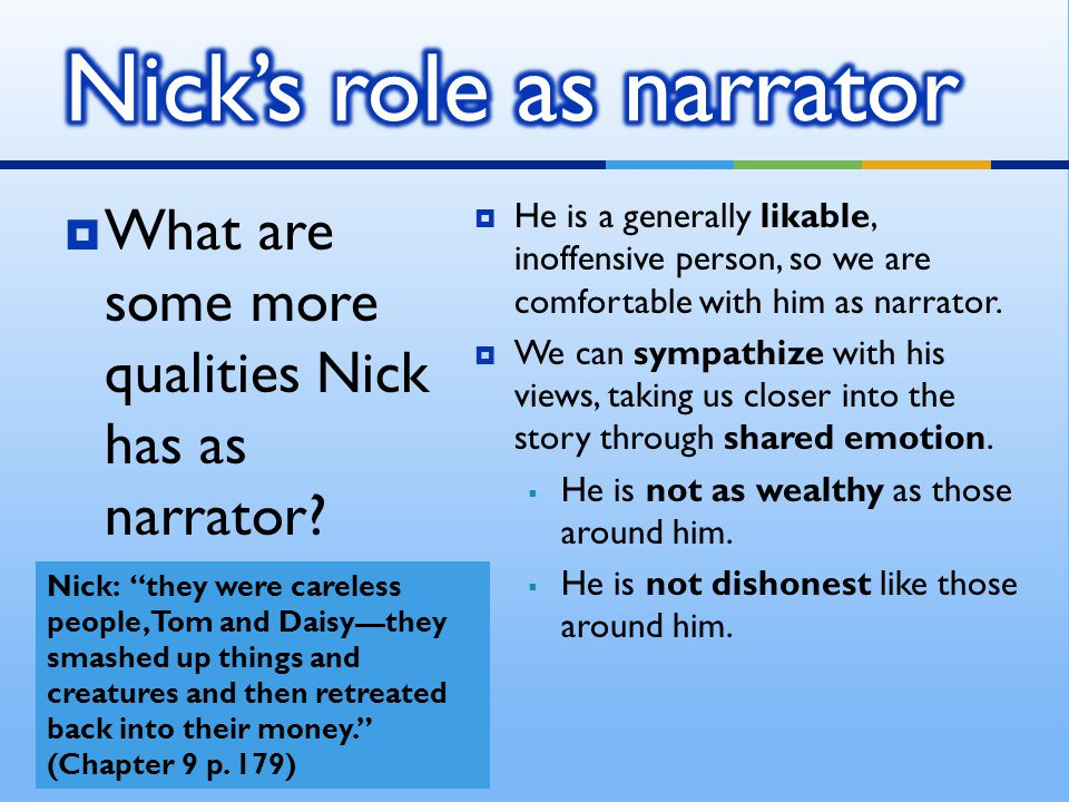  What are some more qualities Nick has as narrator.