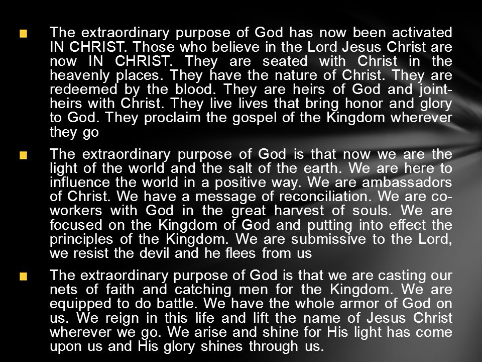 The extraordinary purpose of God is that His Kingdom come and His will be done on earth as it is being done in heaven.