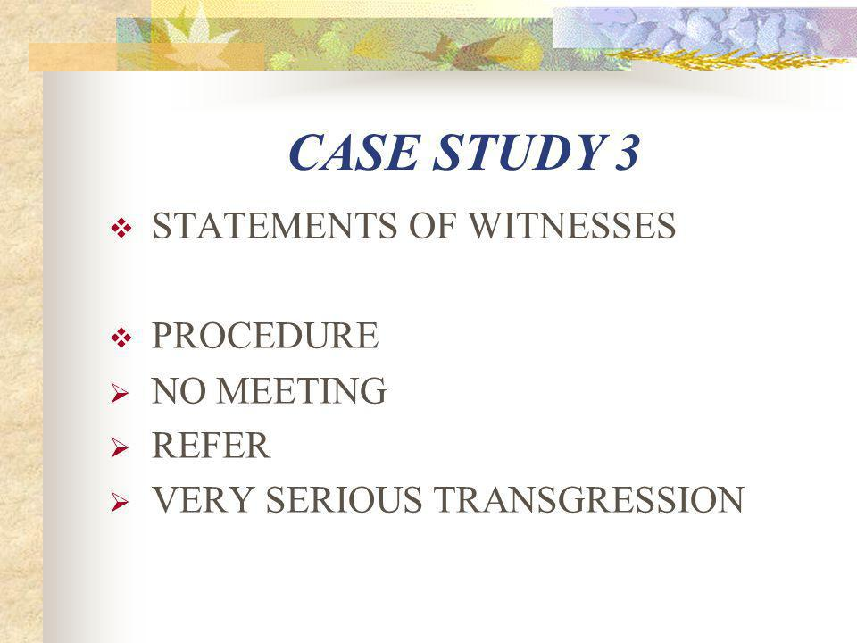  PROCEDURE  NO MEETING  REFER  VERY SERIOUS TRANSGRESSION  BE PREPARED TO TESTIFY IN A HEARING