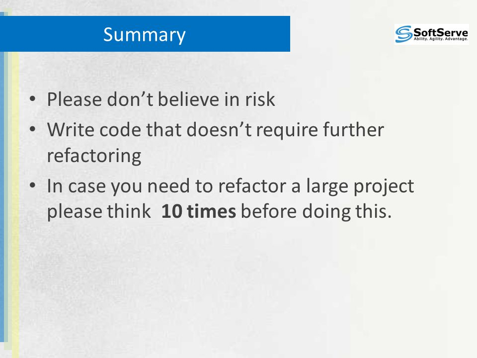 Summary Please don't believe in risk Write code that doesn't require further refactoring In case you need to refactor a large project please think 10 times before doing this.