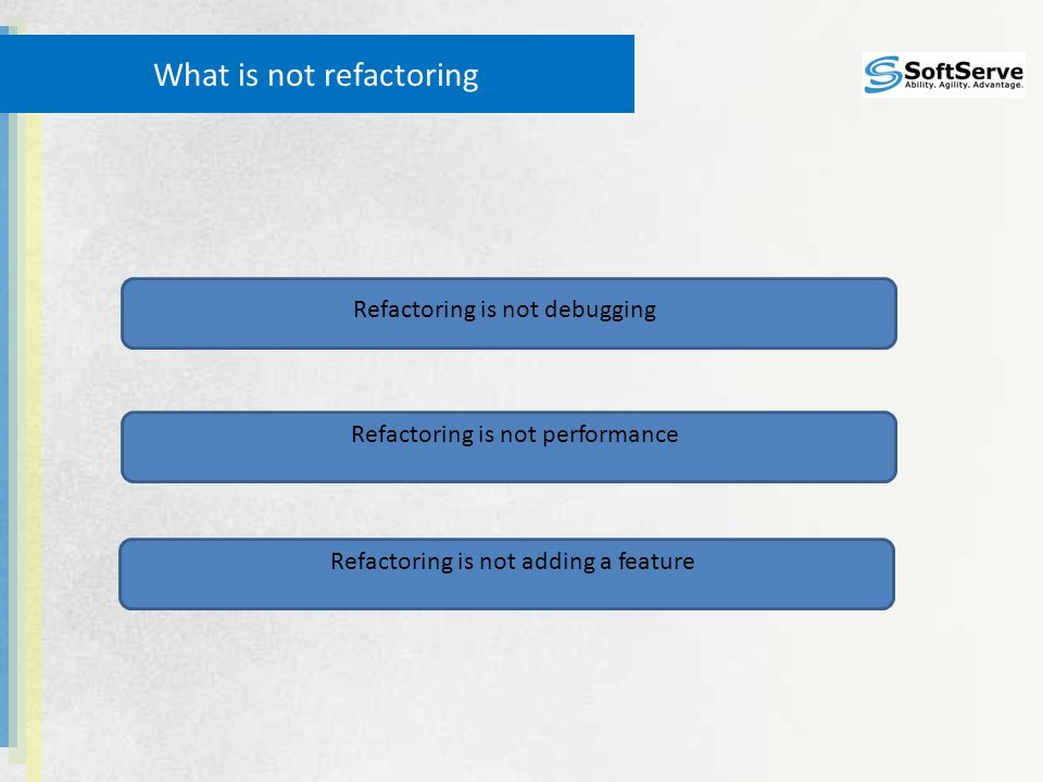 What is not refactoring Refactoring is not debugging Refactoring is not performanceRefactoring is not adding a feature