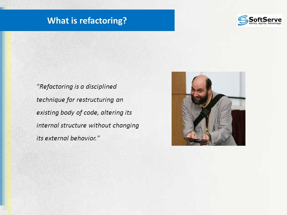 Refactoring is a disciplined technique for restructuring an existing body of code, altering its internal structure without changing its external behavior. What is refactoring