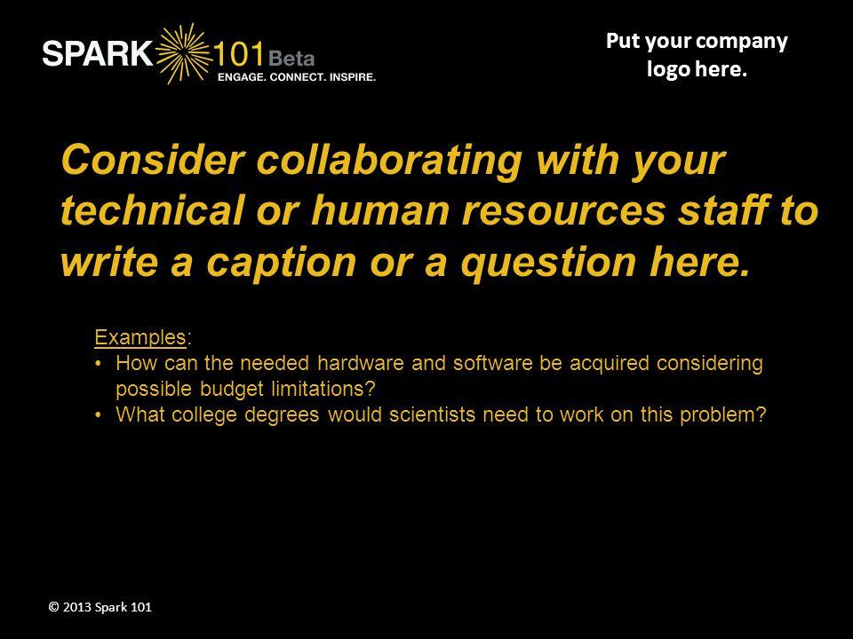 Put your company logo here. Summarize key points of Segment I here. © 2013 Spark 101