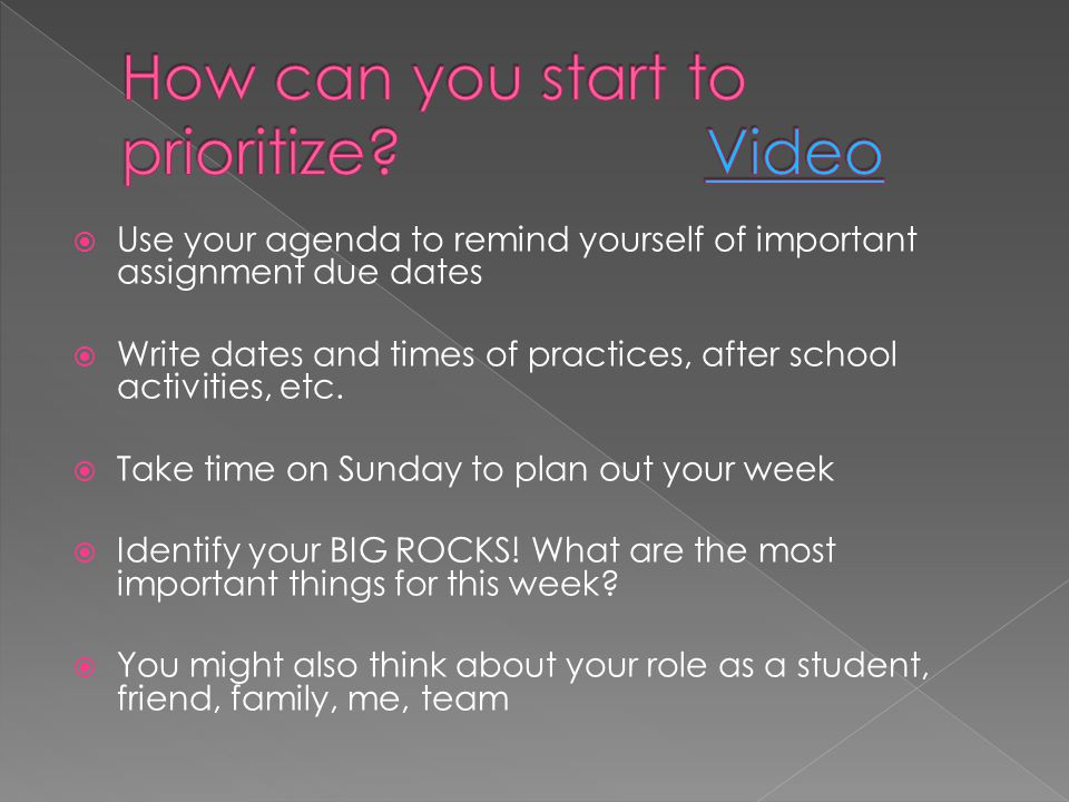  Use your agenda to remind yourself of important assignment due dates  Write dates and times of practices, after school activities, etc.