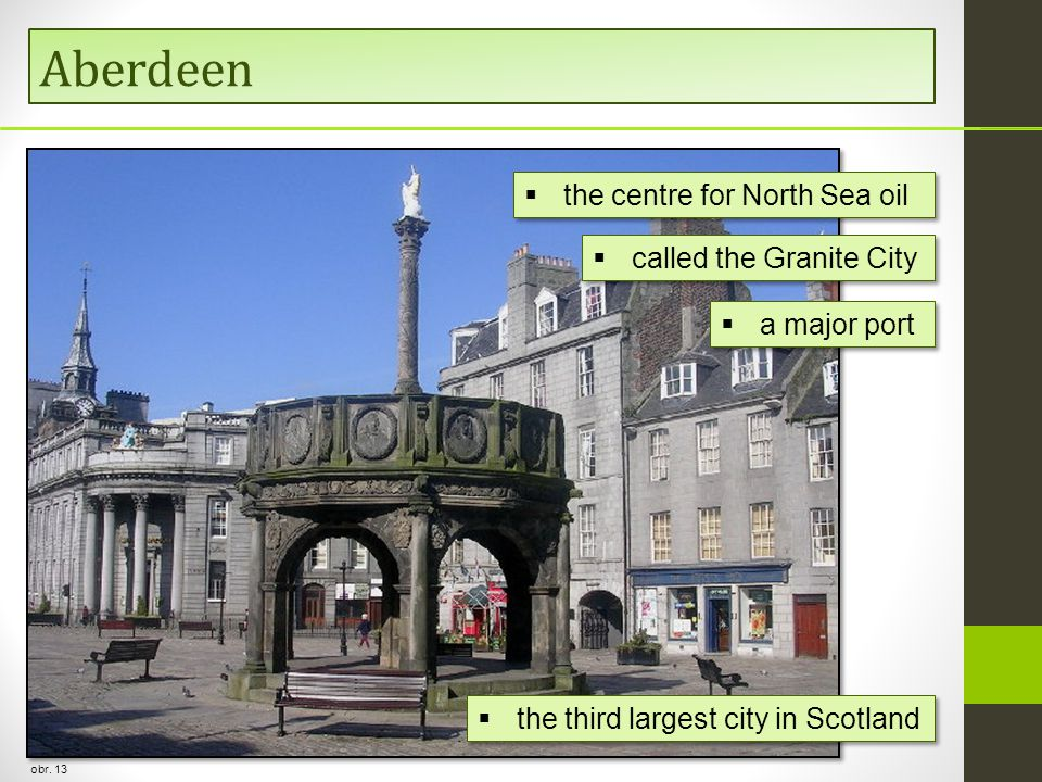 Aberdeen obr. 13  the third largest city in Scotland  called the Granite City  the centre for North Sea oil  a major port