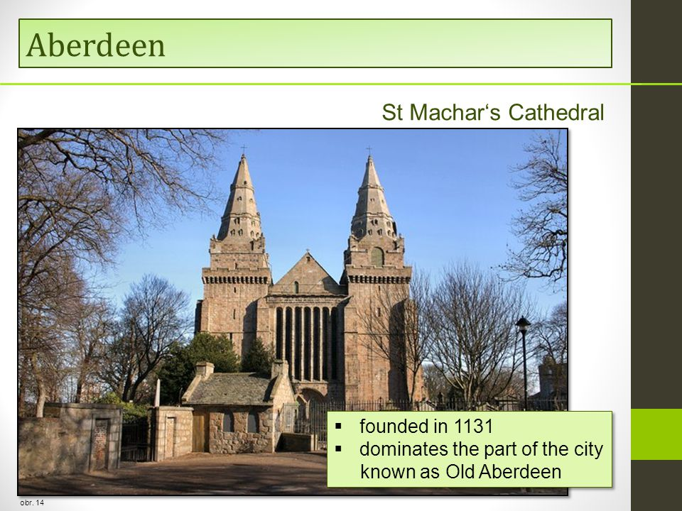Aberdeen obr. 14 St Machar's Cathedral  founded in 1131  dominates the part of the city known as Old Aberdeen  founded in 1131  dominates the part