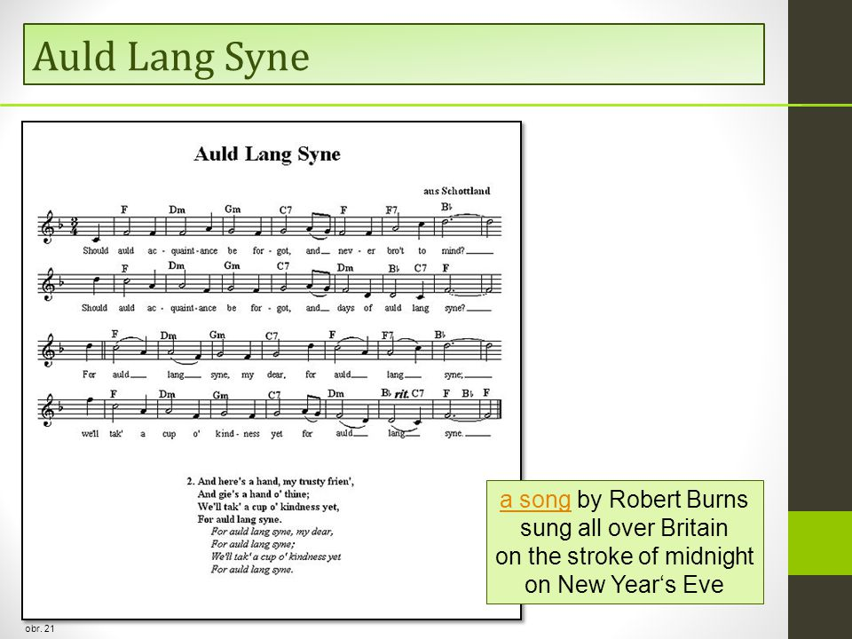 Auld Lang Syne obr. 21 a songa song by Robert Burns sung all over Britain on the stroke of midnight on New Year's Eve