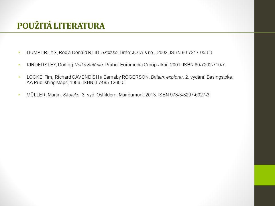 POUŽITÁ LITERATURA HUMPHREYS, Rob a Donald REID. Skotsko. Brno: JOTA s.r.o., 2002. ISBN 80-7217-053-8. KINDERSLEY, Dorling. Velká Británie. Praha: Eur
