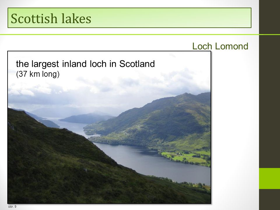Scottish lakes obr. 9 Loch Lomond the largest inland loch in Scotland (37 km long)