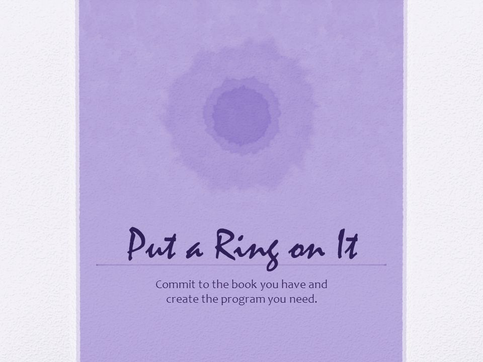 Put a Ring on It Commit to the book you have and create the program you need.