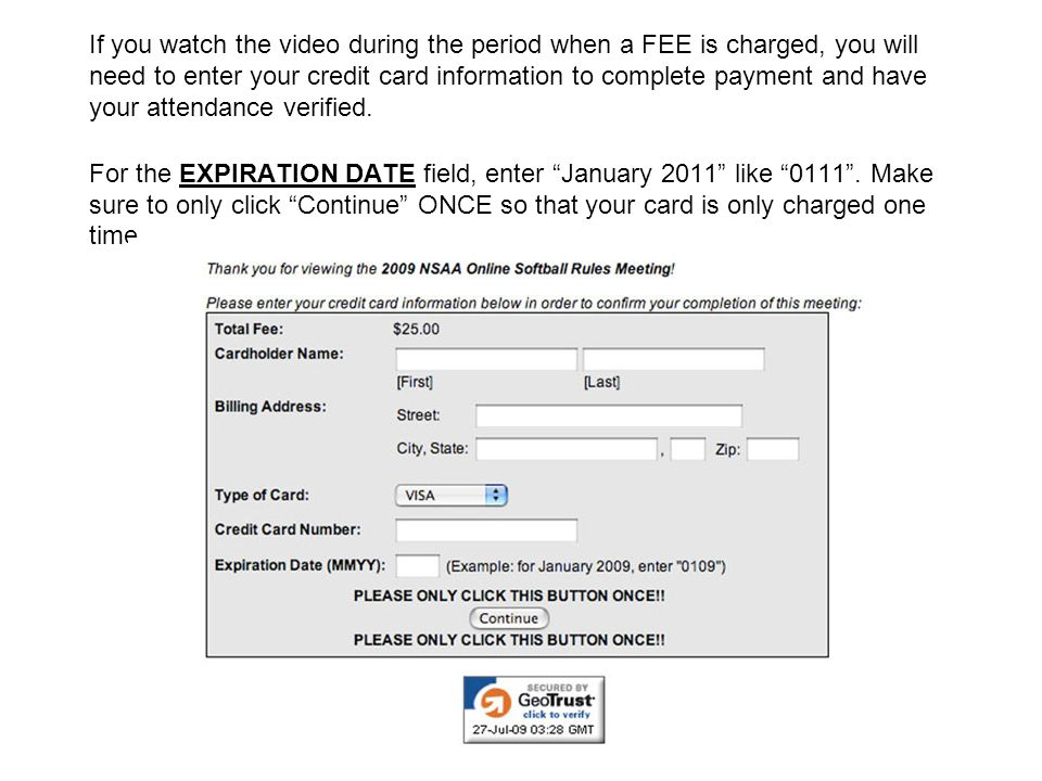 If you watch the video during the period when a FEE is charged, you will need to enter your credit card information to complete payment and have your attendance verified.