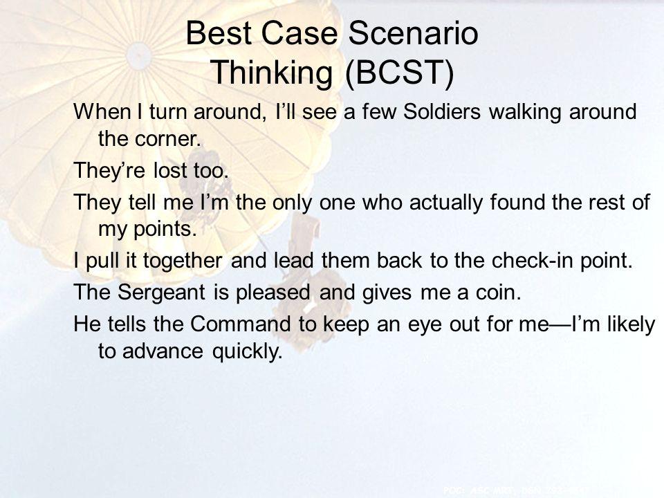 Best Case Scenario Thinking (BCST) 12 When I turn around, I'll see a few Soldiers walking around the corner.