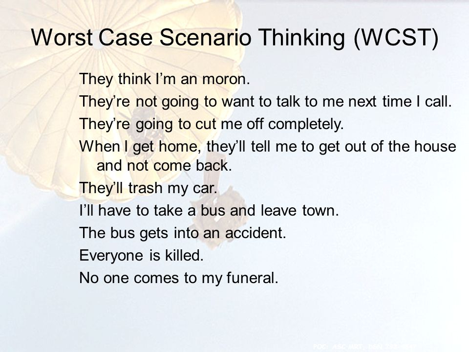 Worst Case Scenario Thinking (WCST) 27 They think I'm an moron.
