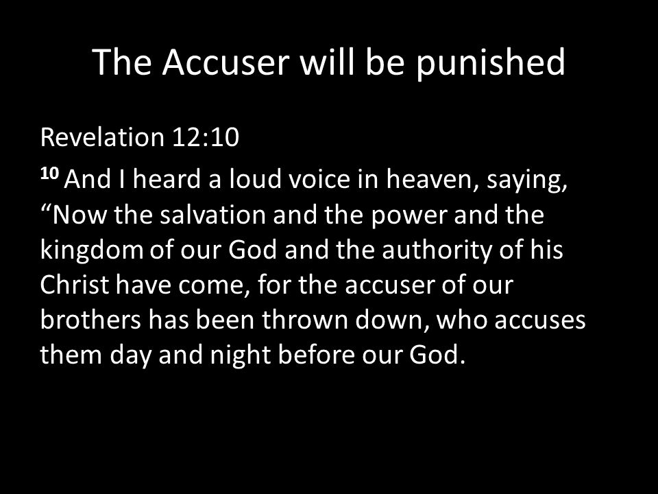 """The Accuser will be punished Revelation 12:10 10 And I heard a loud voice in heaven, saying, """"Now the salvation and the power and the kingdom of our G"""