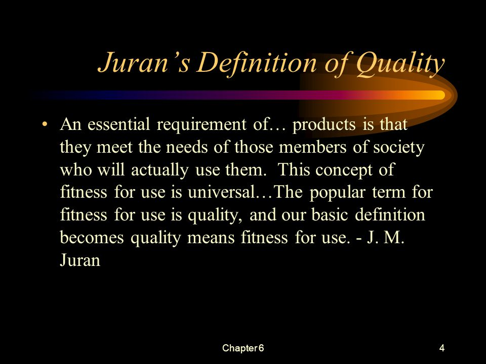 Chapter 63 Meaning of Quality Quality concepts apply to products and to services Quality has many scales or characteristics Quality should be aimed at the needs of the customer Quality means meeting the product quality characteristics that are important to the customer
