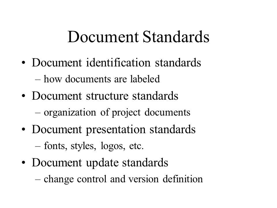Document Standards Document identification standards –how documents are labeled Document structure standards –organization of project documents Docume