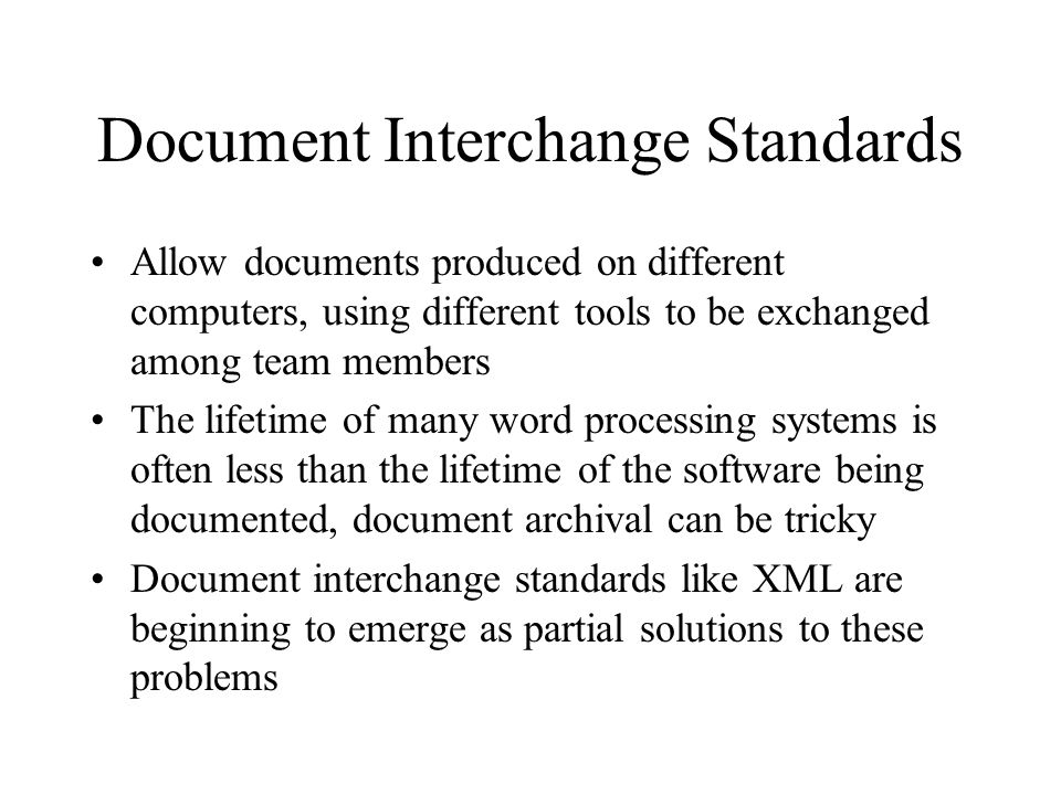 Document Interchange Standards Allow documents produced on different computers, using different tools to be exchanged among team members The lifetime