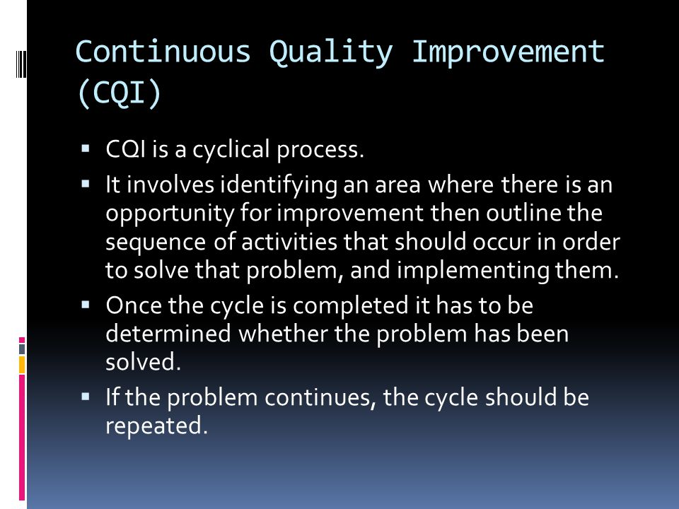 Continuous Quality Improvement (CQI)  CQI is a cyclical process.