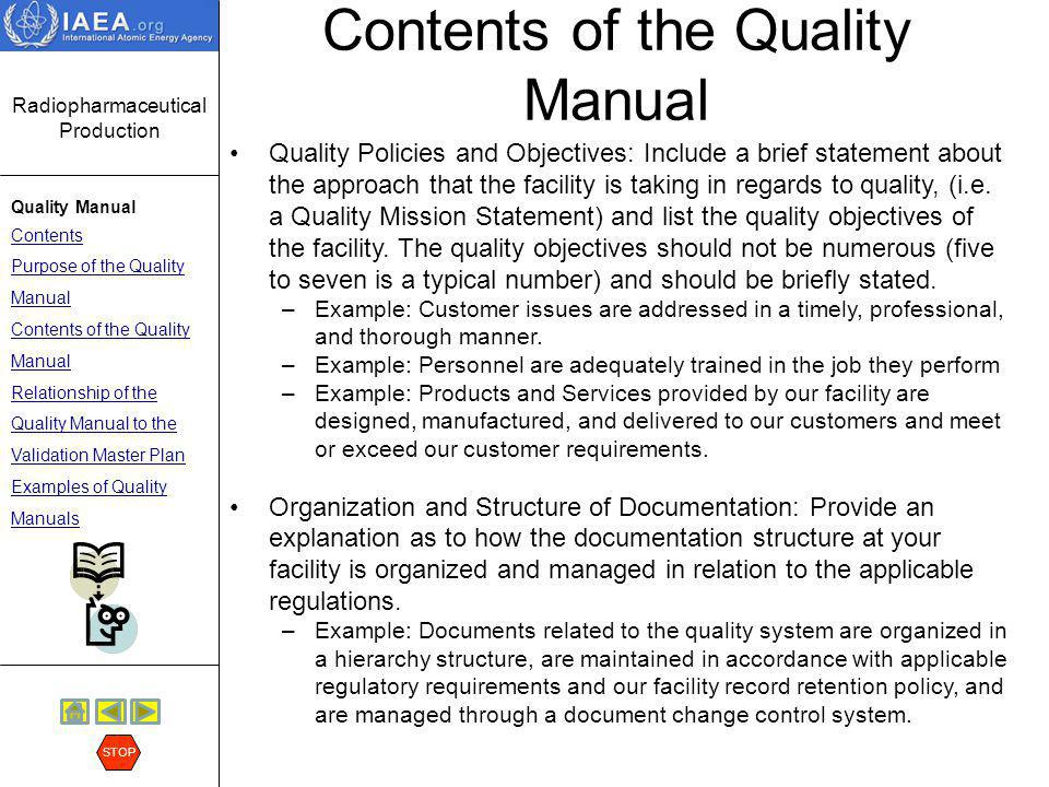Radiopharmaceutical Production Quality Manual Contents Purpose of the Quality Manual Contents of the Quality Manual Relationship of the Quality Manual to the Validation Master Plan Examples of Quality Manuals STOP Contents of the Quality Manual Products: This section should include a brief description of the products that are made and distributed by the facility including what the intended use of the products is to be.