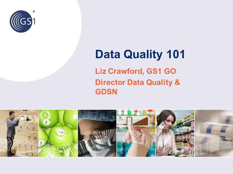 Data Quality 101 Liz Crawford, GS1 GO Director Data Quality & GDSN