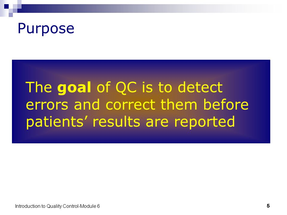 Introduction to Quality Control-Module 65 Purpose The goal of QC is to detect errors and correct them before patients' results are reported