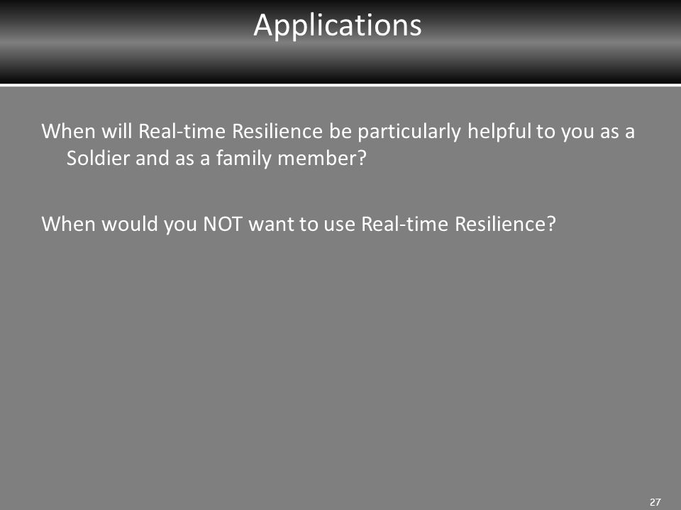 Applications When will Real-time Resilience be particularly helpful to you as a Soldier and as a family member.