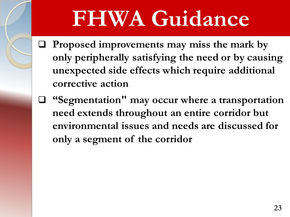 FHWA Guidance  Proposed improvements may miss the mark by only peripherally satisfying the need or by causing unexpected side effects which require a