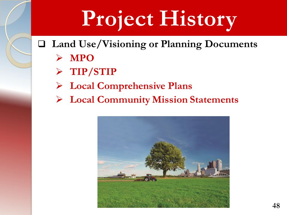 Project History  Land Use/Visioning or Planning Documents  MPO  TIP/STIP  Local Comprehensive Plans  Local Community Mission Statements 48