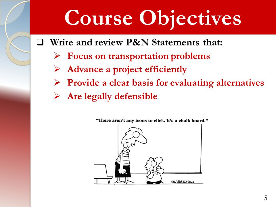Course Objectives  Write and review P&N Statements that:  Focus on transportation problems  Advance a project efficiently  Provide a clear basis f