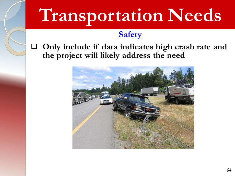 Transportation Needs Safety  Only include if data indicates high crash rate and the project will likely address the need 64
