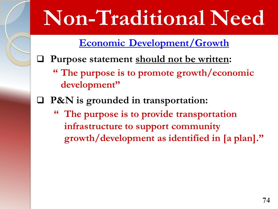"Non-Traditional Need Economic Development/Growth  Purpose statement should not be written: ""The purpose is to promote growth/economic development"" "