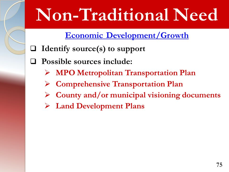 Non-Traditional Need Economic Development/Growth  Identify source(s) to support  Possible sources include:  MPO Metropolitan Transportation Plan 