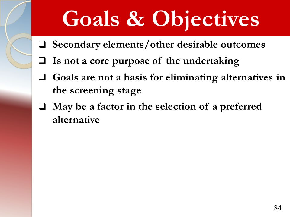 Goals & Objectives  Secondary elements/other desirable outcomes  Is not a core purpose of the undertaking  Goals are not a basis for eliminating al