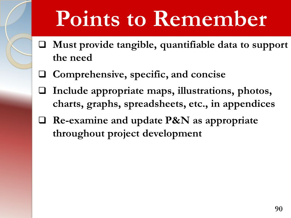 Points to Remember  Must provide tangible, quantifiable data to support the need  Comprehensive, specific, and concise  Include appropriate maps, i