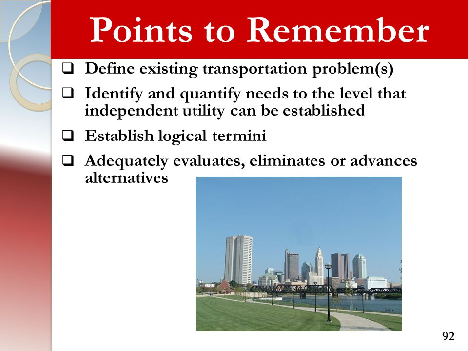 Points to Remember  Define existing transportation problem(s)  Identify and quantify needs to the level that independent utility can be established