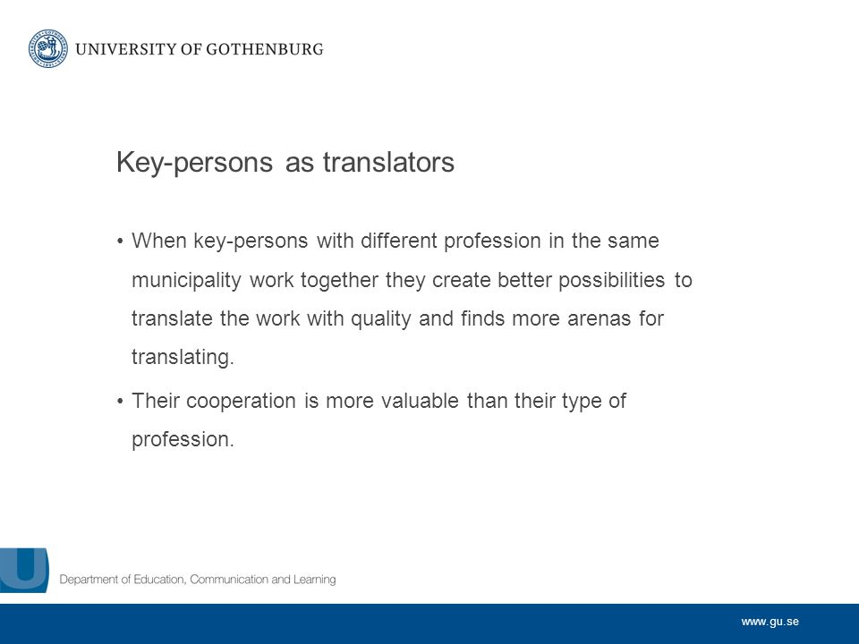 www.gu.se Key-persons as translators When key-persons with different profession in the same municipality work together they create better possibilitie