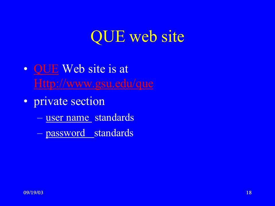 09/19/0318 QUE web site QUE Web site is at Http://www.gsu.edu/queQUE Http://www.gsu.edu/que private section –user name standards –password standards