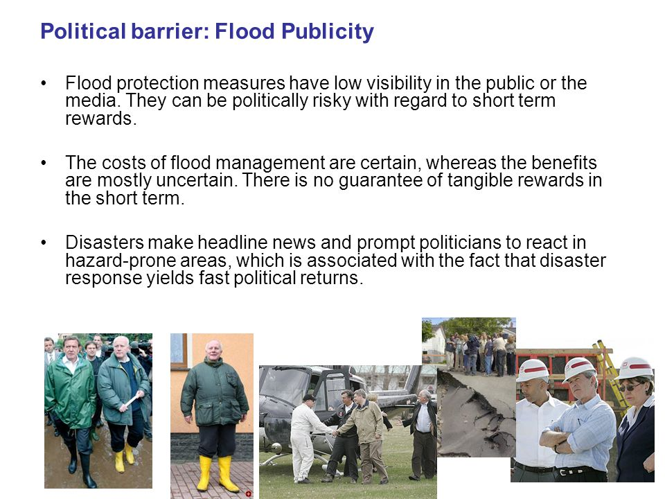 Political barriers: Environmental Concerns Often the natural and ecological dimensions of floods were not considered sufficiently in the past (channelization of landscapes) Benefits of floods and floodplains e.g.