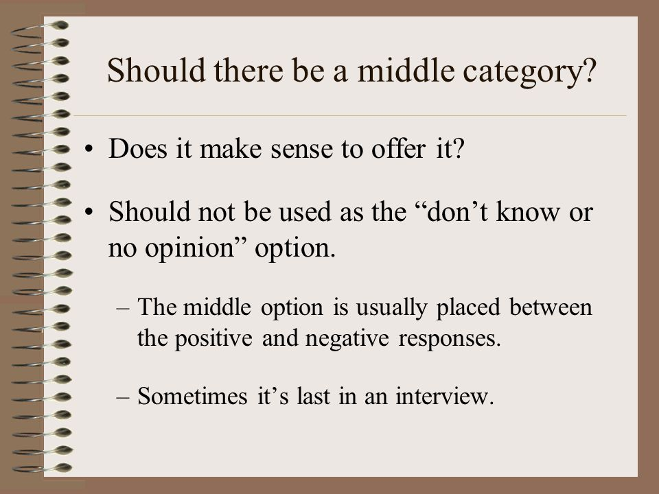 """Should there be a middle category? Does it make sense to offer it? Should not be used as the """"don't know or no opinion"""" option. –The middle option is"""