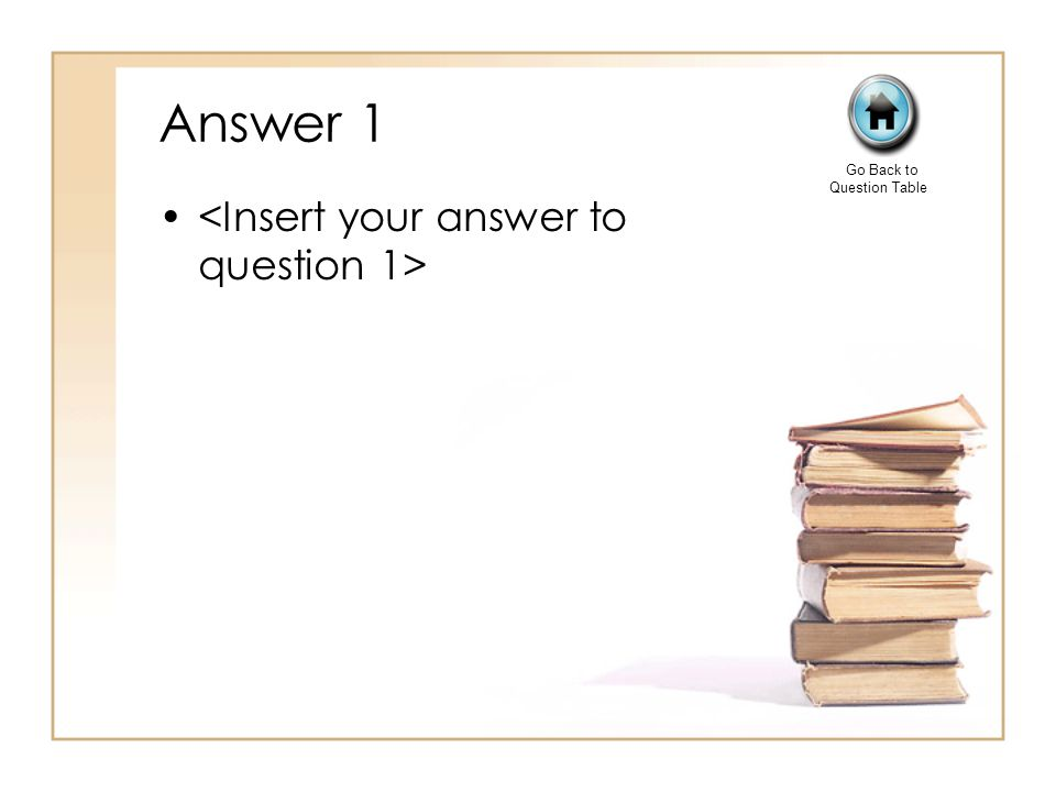 Answer 1 Go Back to Question Table