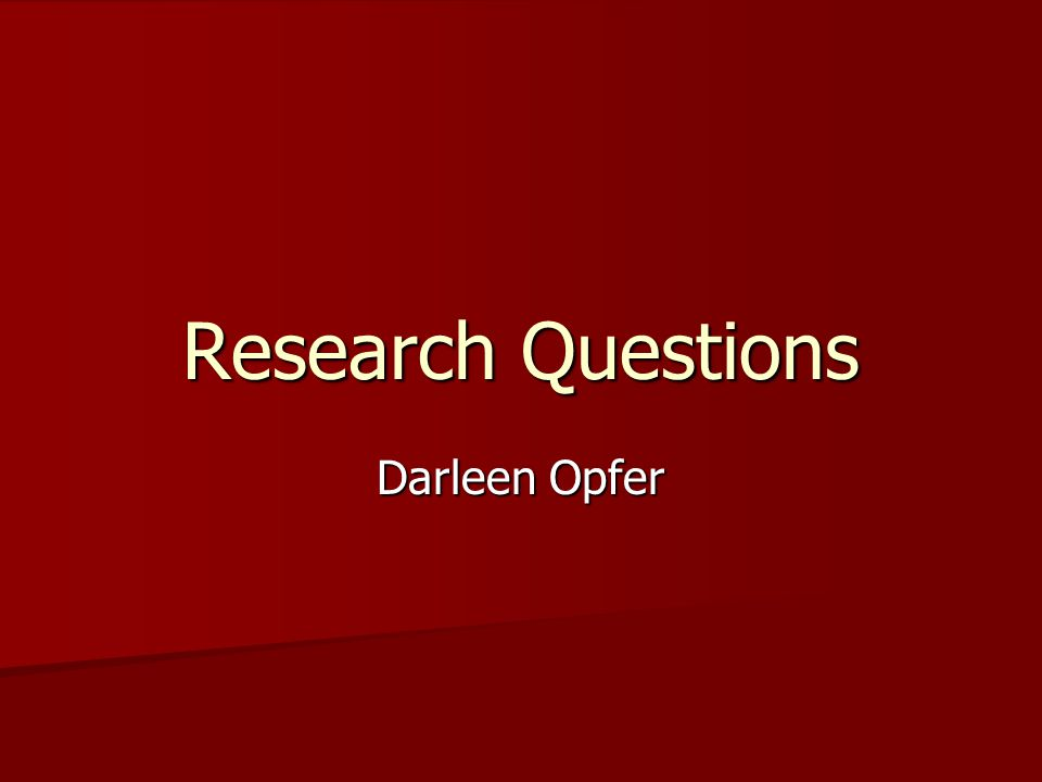 Research Questions Darleen Opfer