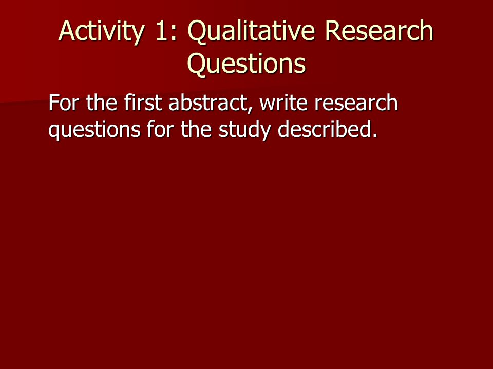 Activity 1: Qualitative Research Questions For the first abstract, write research questions for the study described. For the first abstract, write res