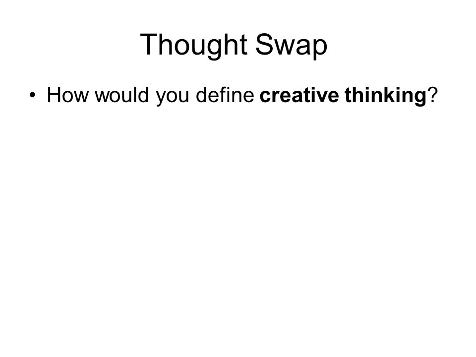 Thought Swap How would you define creative thinking?