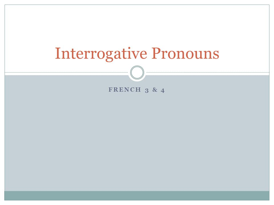 FRENCH 3 & 4 Interrogative Pronouns