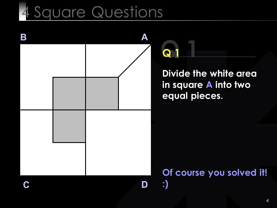 15 B A D C Be ready here comes the last Question! 4 Square Questions