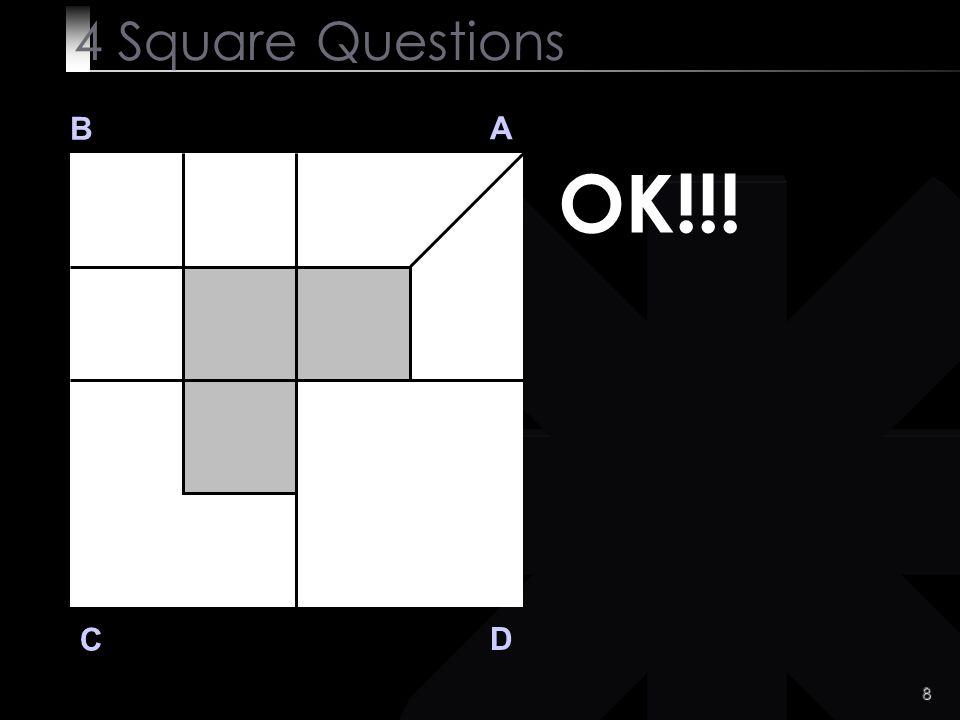 19 Q 4 B A D C Any idea?? 4 Square Questions Divide the area D into seven equal pieces.
