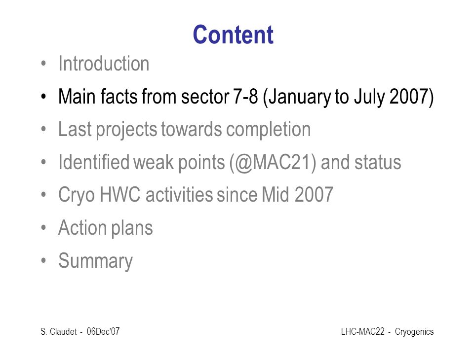 S. Claudet - 06Dec'07LHC-MAC22 - Cryogenics Content Introduction Main facts from sector 7-8 (January to July 2007) Last projects towards completion Id